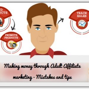 Making money through Adult Affiliate marketing - Mistakes and tips